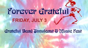 FOREVER GRATEFUL – GRATEFUL DEAD SIMULCAST & MUSIC FEST